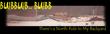 BLUBBLUB...BLUB - There's a North Pole In My Backyard