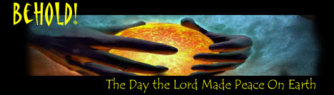 BEHOLD - The Day The Lord Made Peace On Earth